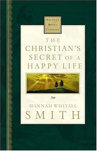 The Christian's Secret Of A Happy Life (Nelson's Royal Classics), Hannah Whitall Smith