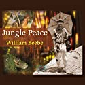 Jungle Peace Audiobook by William Beebe Narrated by Andre Stojka
