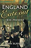 John Burnett England Eats Out: A Social History of Eating Out in England from 1830 to the Present