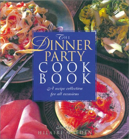 Dinner Party Cookbook : A Recipe Collection for All Occasions, HILAIRE WALDEN