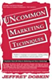 Uncommon Marketing Techniques: Practical Real-Life Help In Marketing And Direct Marketing