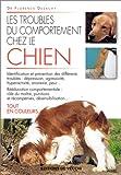 echange, troc Florence Desachy - Les troubles du comportement chez le chien