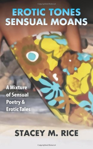 Erotic Tones...Sensual Moans: A Mixture of Sensual Erotic Poetry & Short Stories