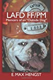 "LAFD FF/PM: Memoirs of an ""Outside Dog."""