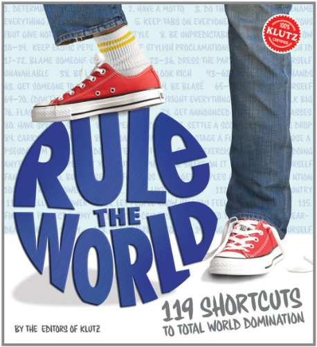 Rule the World: 119 Shortcuts to Total World Domination (Klutz)