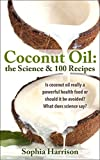 Coconut oil - The Science + 100 Coconut Oil Recipes: Is coconut oil really a powerful health food or should it be avoided? What does science say? (coconut oil recipes, coconut oil)