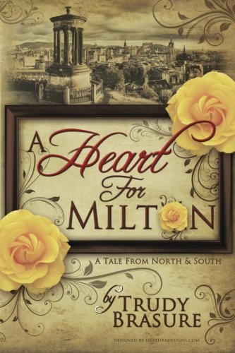 A Heart for Milton: A Tale from North and South, by Trudy Brasure