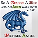 So a Dragon, a Muse, and an Alien Walk into a Bar...: A Three-Story Collection