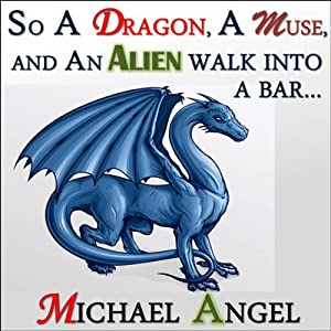 So a Dragon, a Muse, and an Alien Walk into a Bar...: A Three-Story Collection | [Michael Angel]