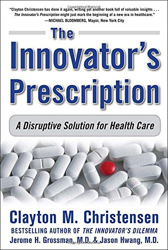 The Innovator's Prescription: A Disruptive Solution for...