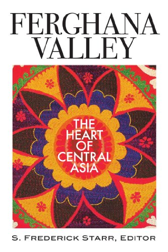 Ferghana Valley: The Heart of Central Asia (Studies of...
