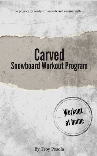 Troy Pesola - Carved: The Snowboard Workout Program