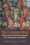 The Common Mind: Politics, Society and Christian Humanism from Thomas More to Russell Kirk