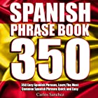Spanish Phrasebook: 350 Easy Spanish Phrases: Learn the Most Common Spanish Phrases Quick and Easy, Spanish Phrase Book Hörbuch von Carlos Sanchez Gesprochen von: Claudia R. Barrett, Rebecca Maria
