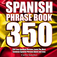 Spanish Phrasebook: 350 Easy Spanish Phrases: Learn the Most Common Spanish Phrases Quick and Easy, Spanish Phrase Book Audiobook by Carlos Sanchez Narrated by Claudia R. Barrett, Rebecca Maria