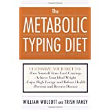 The Metabolic Typing Diet: Customize Your Diet To:  Free Yourself from Food Cravings:  Achieve Your Ideal Weight;  Enjoy High Energy and Robust Health;  Prevent and Reverse Disease ~ William L. Wolcott