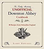 Edwardian Cooking: The Unofficial Downton Abbey Cookbook