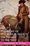 THE STRUGGLE FOR SEA POWER, Book IV of The Story of the World (1602066248) by Synge, M. B.
