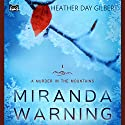 Miranda Warning: A Murder in the Mountains Novel Volume 1 Audiobook by Heather Day Gilbert Narrated by Becky Doughty
