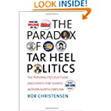 The Paradox of Tar Heel Politics: The Personalities, Elections, and Events That Shaped Modern North Carolina by Rob Christensen