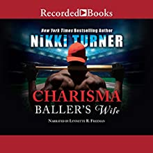 Charisma: Baller's Wife Audiobook by Nikki Turner Narrated by Lynnette Freeman