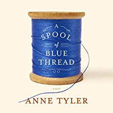A Spool of Blue Thread: A Novel Audiobook by Anne Tyler Narrated by Kimberly Farr