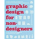 Graphic Design for Nondesigners: Essential Knowledge, Tips, and Tricks, Plus 20 Step-by-Step Projects for the Design Noviceby Tony Seddon