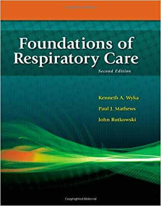 Foundations of Respiratory Care written by Kenneth A. Wyka