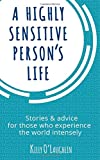 img - for A Highly Sensitive Person's Life: Stories & advice for those who experience the world intensely book / textbook / text book