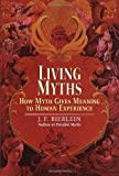 img - for Living Myths: How Myth Gives Meaning to Human Experience book / textbook / text book