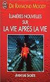 Lumières nouvelles sur la vie après la vie (2277227846) by Raymond Moody