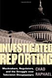 Investigated Reporting: Muckrakers, Regulators, and the Struggle over Television Documentary (History of Communication)