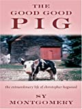 The Good Good Pig: The Extraordinary Life of Christopher Hogwood (Thorndike Nonfiction) (0786289511) by Montgomery, Sy