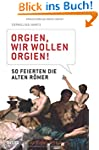 Orgien, wir wollen Orgien!: So feiert...