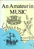 An Amateur in Music (0905392523) by Robinson, Bernard