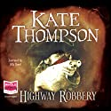 Highway Robbery Audiobook by Kate Thompson Narrated by Jilly Bond