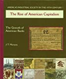 img - for The Rise of American Capitalism: The Growth of American Banks (America's Industrial Society in the 19th Century) by J T Moriarty (2003-05-06) book / textbook / text book