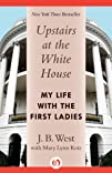 Upstairs at the White House: My Life…