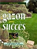 echange, troc Brochard/Daniel - Le Gazon avec succès. Préparation du sol, choix des graines, entretien