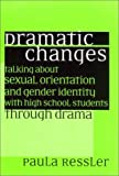 img - for Dramatic Changes: Talking About Sexual Orientation and Gender Identity with High School Students Through Drama book / textbook / text book