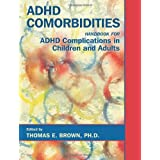 ADHD Comorbidities: Handbook for ADHD Complications in Children and Adults ~ Thomas Brown