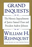 Grand Inquests: The Historic Impeachments Of Justice Samuel Chase And President Andrew Johnson (0688171710) by William Rehnquist