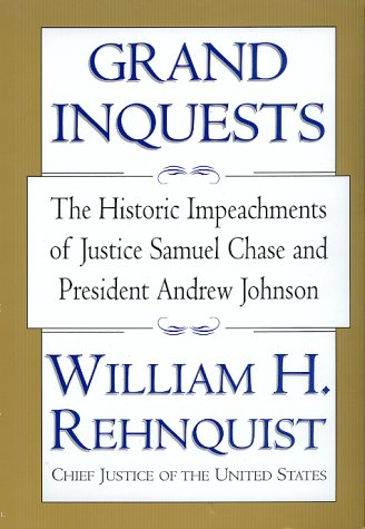 Grand Inquests: The Historic Impeachments of Justice Samuel Chase and President Andrew Johnson, WILLIAM REHNQUIST, WILLIAM H. REHNQUIST