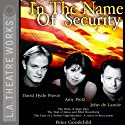 In the Name of Security: Alger Hiss, Julius and Ethel Rosenberg, and J. Robert Oppenheimer  by Peter Goodchild Narrated by David Hyde Pierce, Amy Pietz, John de Lancie, Full Cast
