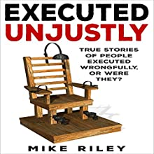 Executed Unjustly: True Stories of People Executed Wrongfully, Or Were They? (       UNABRIDGED) by Mike Riley Narrated by Stephen Paul Aulridge Jr