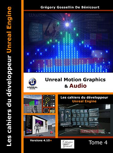 Les Cahiers d'Unreal Engine Tome 4: Unreal Motion Graphics et Audio