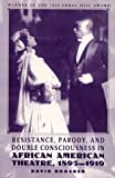 Resistance, Parody and Double Consciousness in African American Theatre, 1895-1919 (1998 Errol Hill Award Winner) (0312219253) by Krasner, David