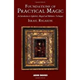 Foundations of Practical Magic: An Introduction to Qabalistic, Magical and Meditative Techniques ~ Israel Regardie