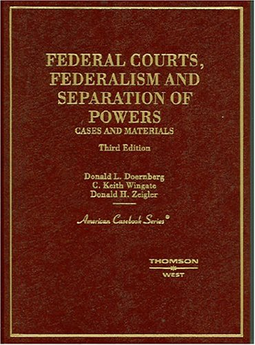 Federal Courts, Federalism And Separation Of Powers: Cases and Materials (American Casebook)