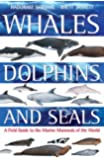 Whales,Dolphins and Seals: A Field Guide to the Marine Mammals of the World